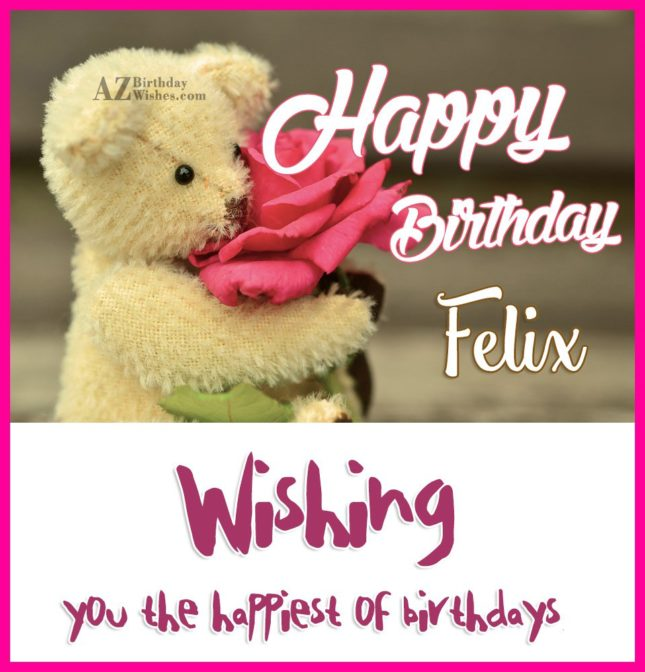 Happy Birthday Felix - AZBirthdayWishes.com
