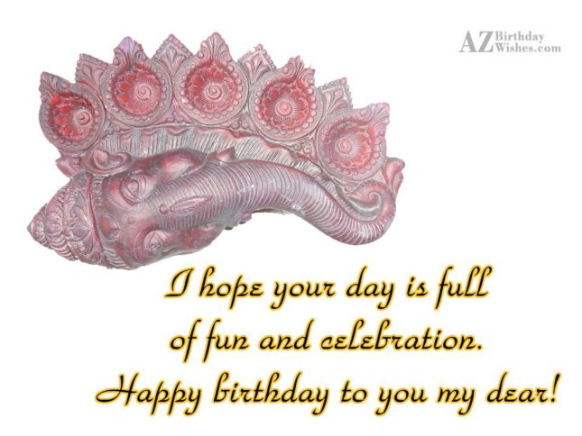I hope your day is full of fun… - AZBirthdayWishes.com