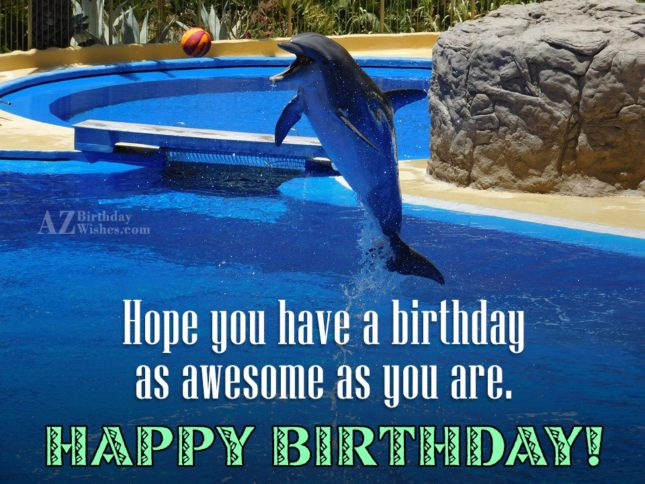 Hope you have a birthday as awesome as you are… - AZBirthdayWishes.com