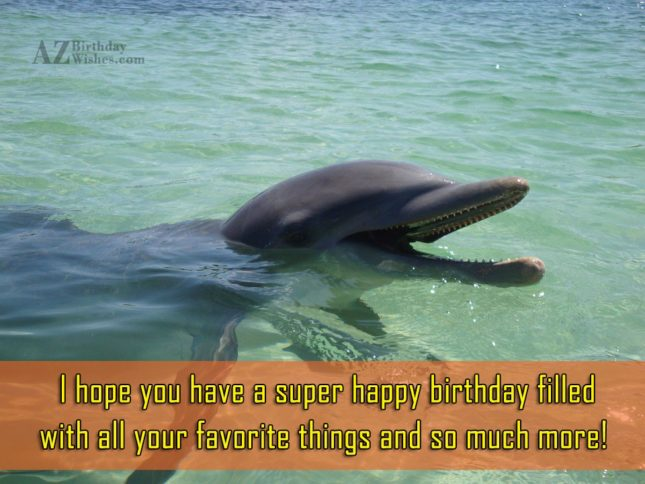 I hope you have a super happy birthday… - AZBirthdayWishes.com