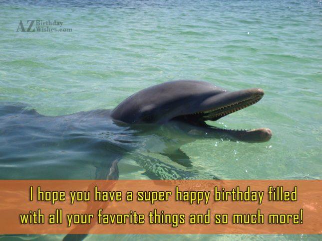 I hope you have a super happy birthday… - AZBirthdayWishes.com