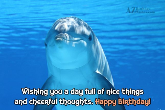Wishing you a day full of nice things… - AZBirthdayWishes.com