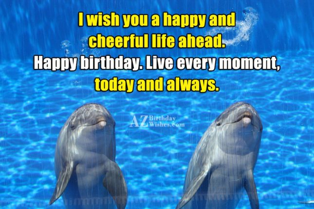 I wish you a happy and cheerful life ahead… - AZBirthdayWishes.com