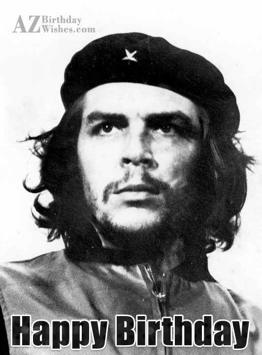 Happy birthday on black and white picture of Che Guera… - AZBirthdayWishes.com
