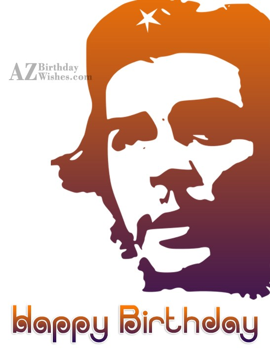 Happy birthday on Che Guera… - AZBirthdayWishes.com