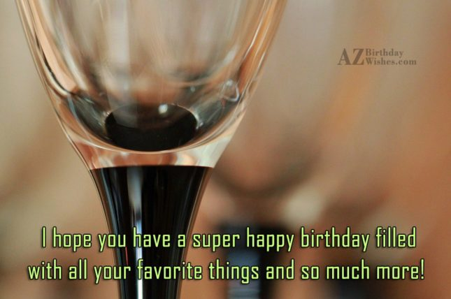 I hope you have a super birthday… - AZBirthdayWishes.com