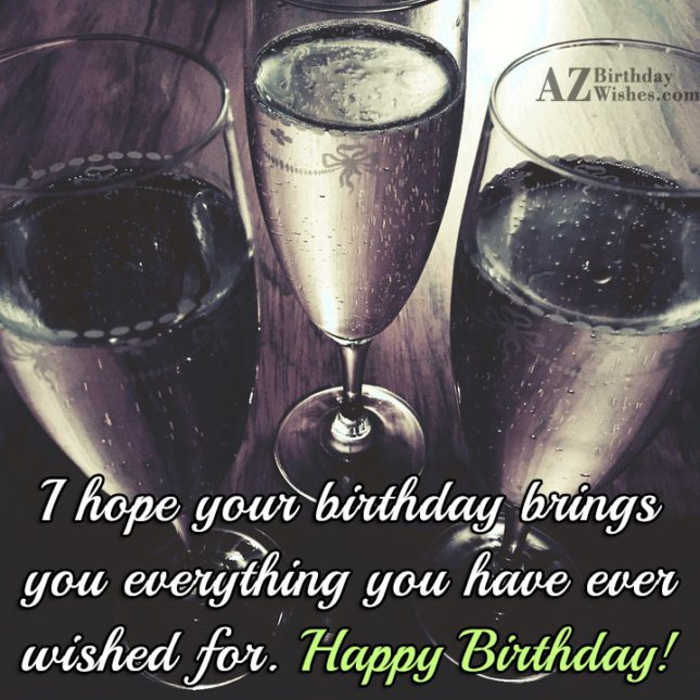 I hope your birthday brings you everything you have… - AZBirthdayWishes.com