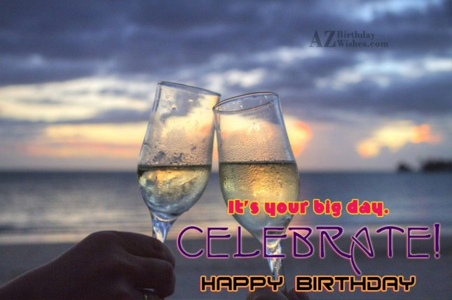 Its your big day… - AZBirthdayWishes.com