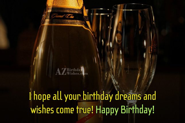 I hope all your birthday dreams and wishes come true… - AZBirthdayWishes.com