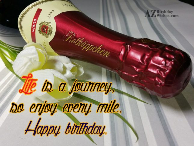 Life is a journey so.. - AZBirthdayWishes.com
