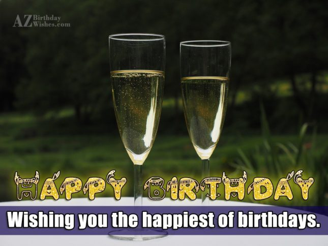 Wishing you the happiest of birthdays… - AZBirthdayWishes.com