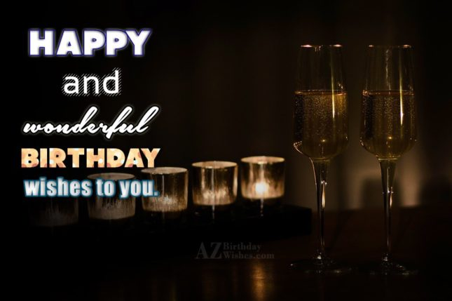 Happy and wonderful wishes to you… - AZBirthdayWishes.com