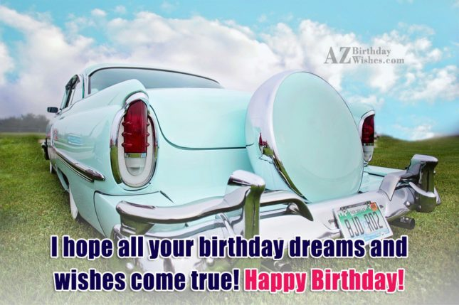 I hope all your birthday dreams and wishes come… - AZBirthdayWishes.com