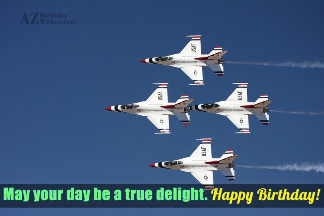 Happy birthday. May your day be a true delight… - AZBirthdayWishes.com
