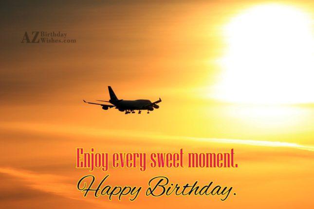 Enjoy every sweet moment… - AZBirthdayWishes.com