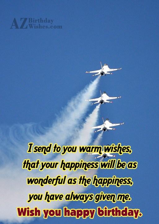 I send to you warm wishes… - AZBirthdayWishes.com