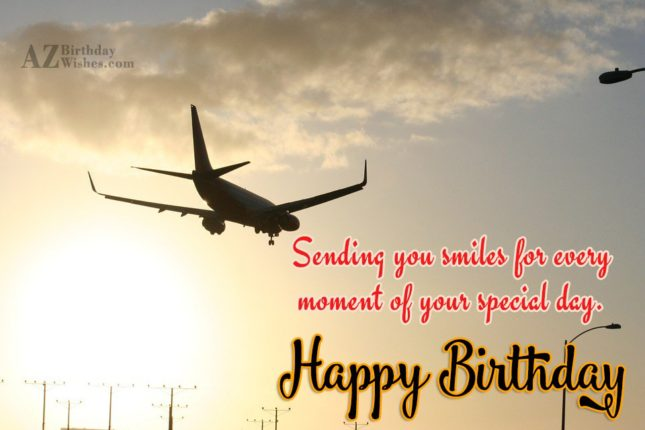 Sending you smiles for every moment… - AZBirthdayWishes.com