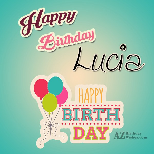 Happy Birthday Lucia - AZBirthdayWishes.com