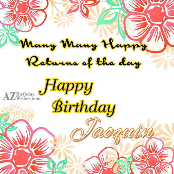 Happy Birthday Jaoquin - AZBirthdayWishes.com