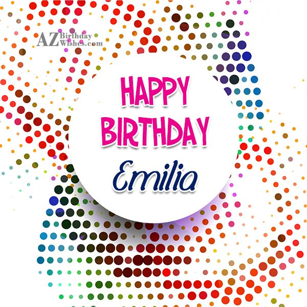 Happy Birthday Emilia - AZBirthdayWishes.com