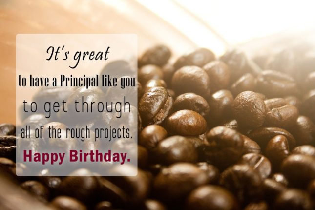 It's great to have a principal like you… - AZBirthdayWishes.com