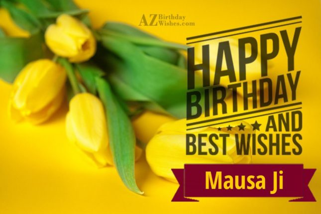 Happy Birthday and best wishes Mausa Ji - AZBirthdayWishes.com