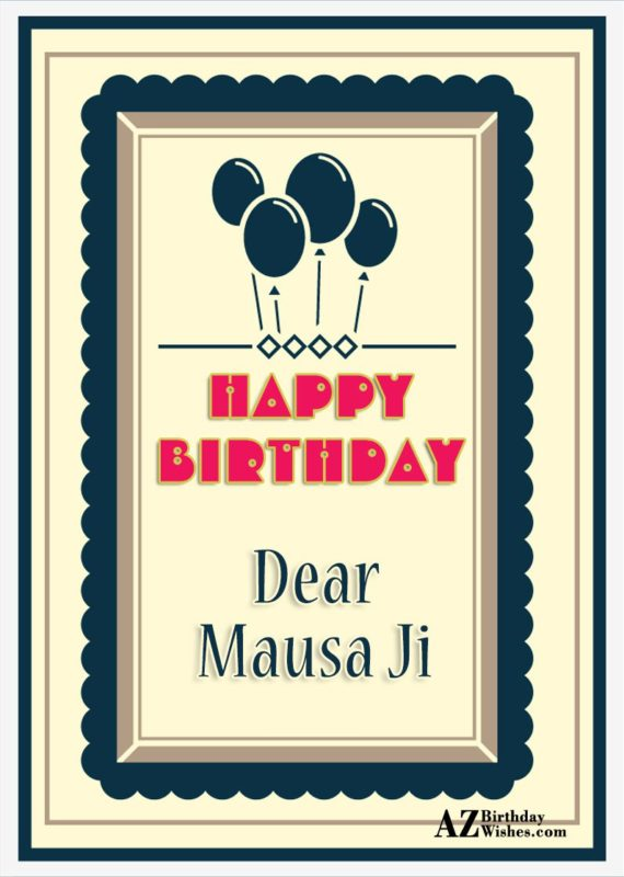 Happy birthday dear Mausa Ji - AZBirthdayWishes.com