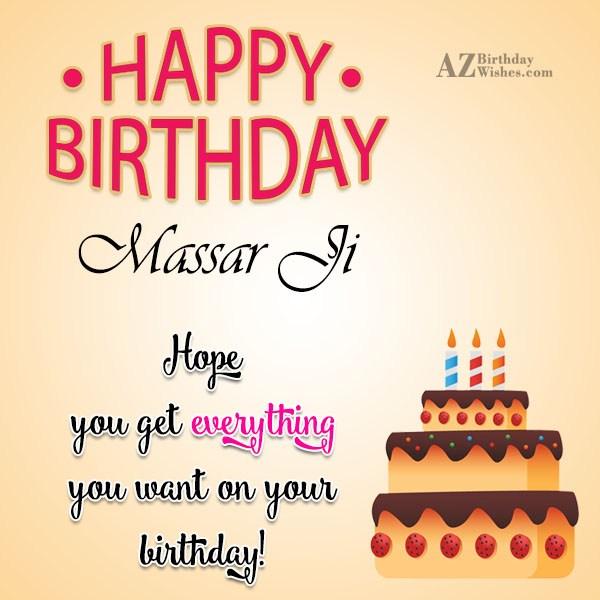 Happy birthday Massar Ji. Hope you get everything… - AZBirthdayWishes.com