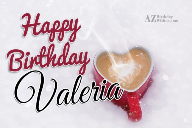 Happy Birthday Valeria - AZBirthdayWishes.com