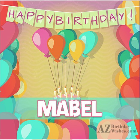 Happy Birthday Mabel - AZBirthdayWishes.com