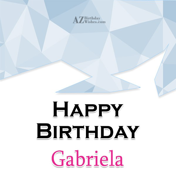 Happy Birthday Gabriela - AZBirthdayWishes.com