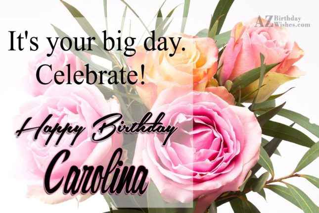 Happy Birthday Carolina - AZBirthdayWishes.com