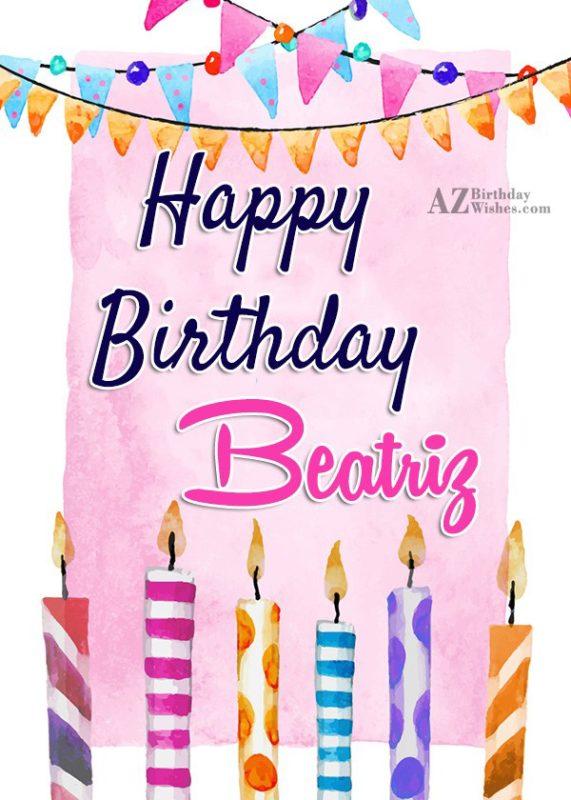Happy Birthday Beatriz - AZBirthdayWishes.com