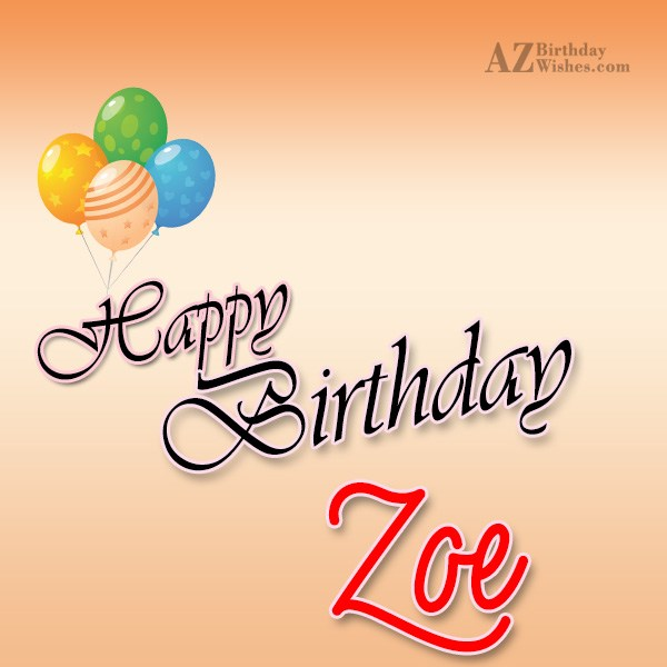 Happy Birthday Zoe - AZBirthdayWishes.com