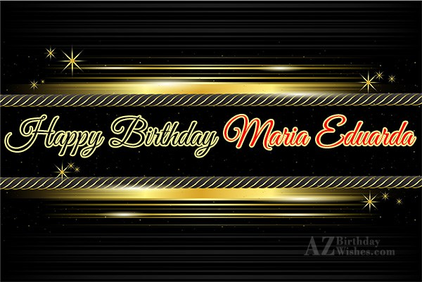 Happy Birthday Maria Eduarda - AZBirthdayWishes.com