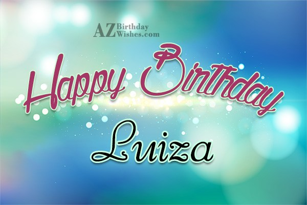 Happy Birthday Luiza - AZBirthdayWishes.com