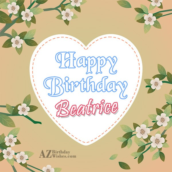 Happy Birthday Beatrice - AZBirthdayWishes.com