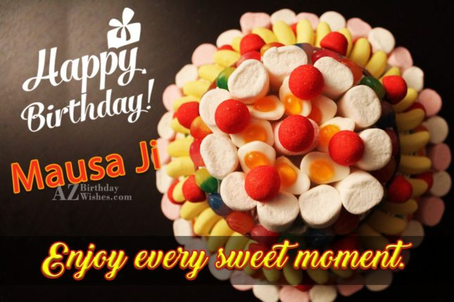 Enjoy every sweet moment Mausa Ji… - AZBirthdayWishes.com