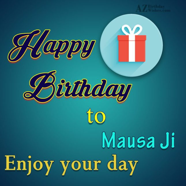 Enjoy your day Mausa ji… - AZBirthdayWishes.com