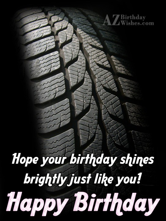 Hope your birthday shines brightly shines - AZBirthdayWishes.com