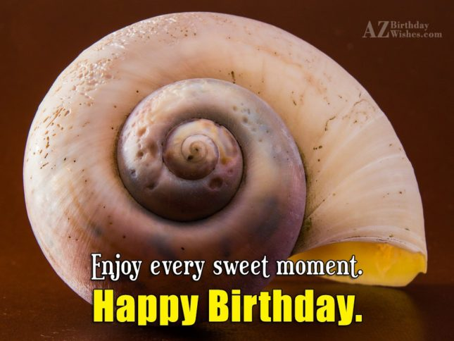 Enjoy every sweet moment happy birthday - AZBirthdayWishes.com
