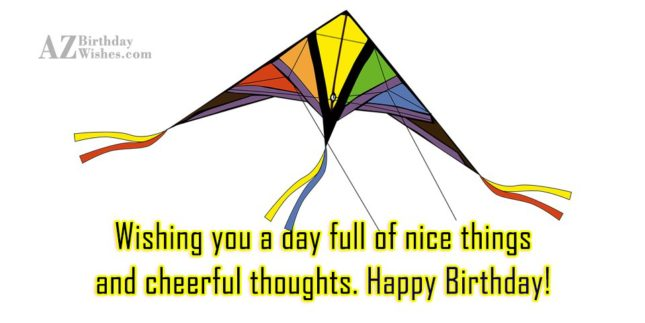 Wishing you a day full of nice things happy birhday - AZBirthdayWishes.com