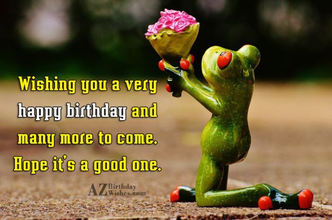 Wishing you a very happy birthday and many more to come… - AZBirthdayWishes.com