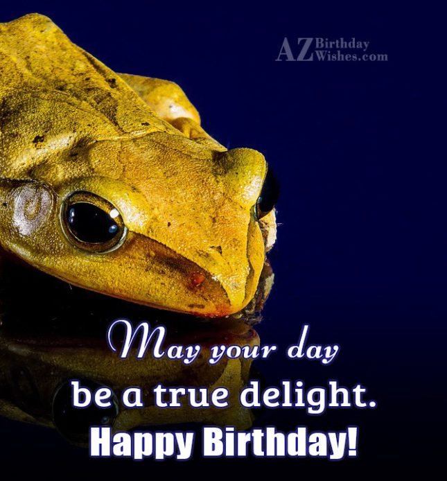 Happy birthday with frog background. May your day be a true delight… - AZBirthdayWishes.com