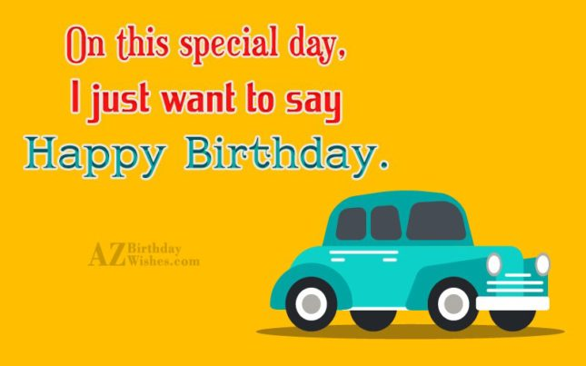 On this special day I just want to say… - AZBirthdayWishes.com