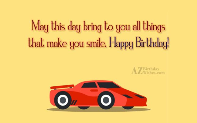 May this day bring to you all the things… - AZBirthdayWishes.com