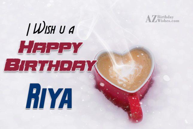 Happy Birthday Riya - AZBirthdayWishes.com