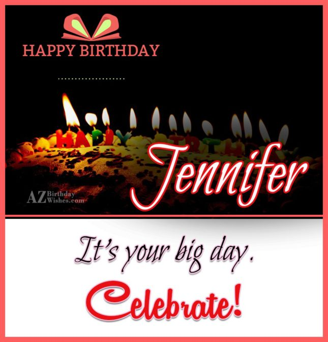 Happy Birthday Jennifer - AZBirthdayWishes.com