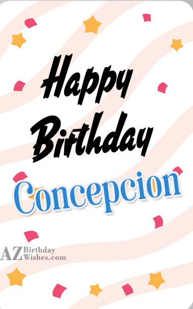 Happy Birthday Concepcion - AZBirthdayWishes.com