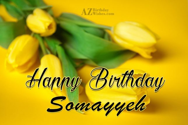 Happy Birthday Somayyeh - AZBirthdayWishes.com